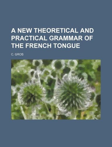 A new theoretical and practical grammar of the French tongue
