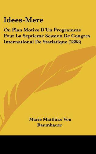 Idees-Mere: Ou Plan Motive D'Un Programme Pour La Septieme Session de Congres International de Statistique (1868)
