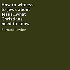 How to Witness to Jews About Jesus...What Christians Need to Know Audiobook