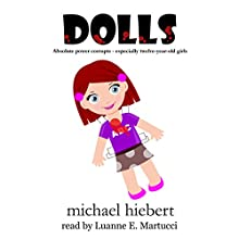 Dolls (       UNABRIDGED) by Michael Hiebert Narrated by Luanne E. Martucci