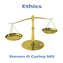 Ethics (       UNABRIDGED) by Steven G. Carley Narrated by Steven G. Carley, MS