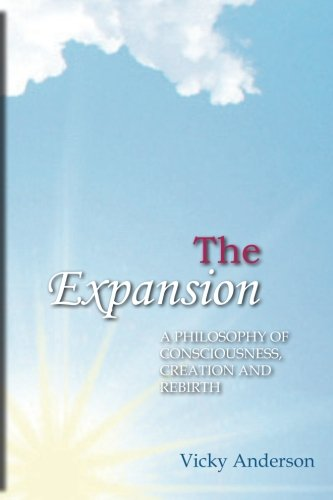The Expansion: A Philosophy of Consciousness, Creation and Rebirth