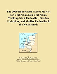 The 2009 Import and Export Market for Umbrellas, Sun Umbrellas, Walking-Stick Umbrellas, Garden Umbrellas, and Similar Umbrellas in the Netherlands