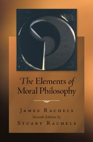James Rachels and Stuart Rachels: The Elements of Moral Philosophy