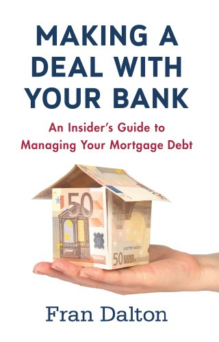 Making a Deal with Your Bank: An Insider's Guide to Managing Your Mortgage Debt: Managing Mortgage Debt in Ireland (Position Secured compare prices)