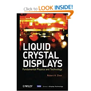 Liquid Crystal Displays: Fundamental Physics and Technology (Wiley Series in Display Technology) Robert H. Chen