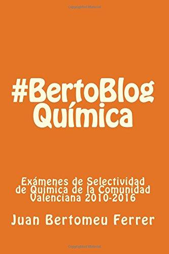 Química #BertoBlog: Exámenes de Selectividad de Química de la Comunidad Valenciana 2010-2016: Volume 1