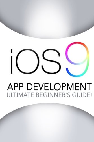 Download iOS 9: App Development - The Ultimate Beginner's Guide!