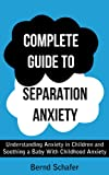 img - for Complete Guide To Separation Anxiety: Understanding Anxiety in Children and Soothing a Baby With Childhood Anxiety book / textbook / text book