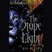 The Stone Light: Dark Reflections, Book 2 | [Kai Meyer]