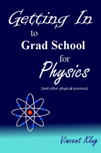 Getting In To Grad School For Physics: (Or Another Physical Science)