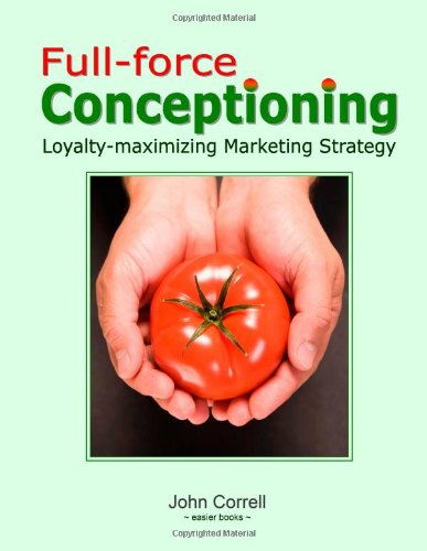 Full-force Conceptioning: Loyalty-maximizing Marketing Strategy (or Building Loyalty with Positioning-Differentiation Strategy a la Trout & Ries)