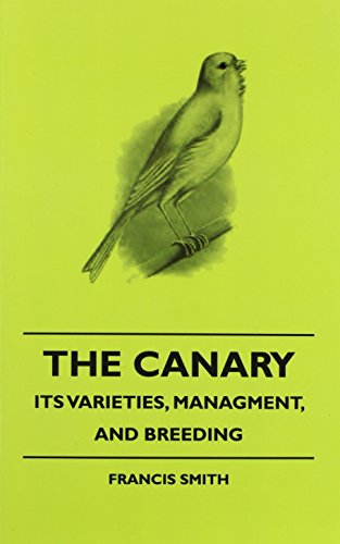 The Canary: Its Varieties, Managment, and Breeding