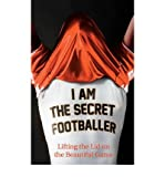 Anonymous [(I am the Secret Footballer: Lifting the Lid on the Beautiful Game)] [by: Anonymous]