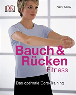 bauch ruecken fitness das optimale core training 9783831009954 books. Black Bedroom Furniture Sets. Home Design Ideas