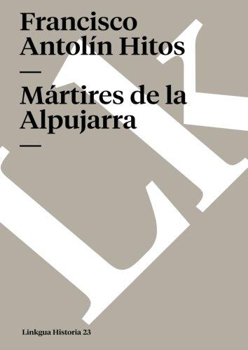 Martires de la Alpujarra (Memoria)  [Antolin Hitos, Francisco] (Tapa Blanda)