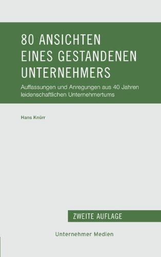 Knürr Hans, 80 Ansichten eines gestandenen Unternehmers. Auffassungen und Anregungen aus 40 Jahren leidenschaftlichen Unternehmertums.