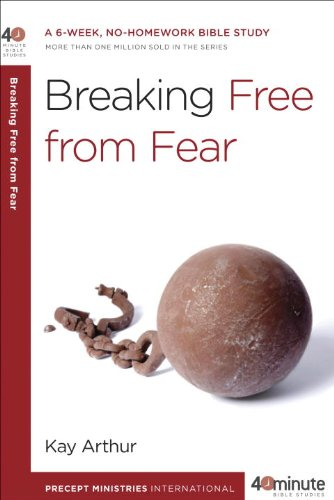 Breaking Free from Fear (40-Minute Bible Studies), Arthur, Kay