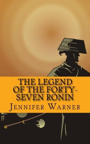the-legend-of-the-forty-seven-ronin-a-history-of-one-of-the-greatest-samurai-stories-of-all-time-by-