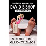Who Murdered Garson Talmadge, a Matt Kile Mystery ~ David Bishop