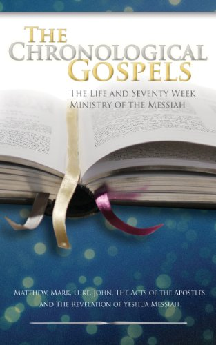 The Chronological Gospels: The Life and Seventy Week Ministry of the Messiah
