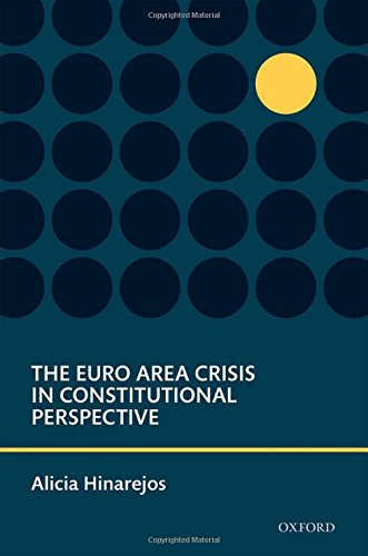 The Euro Area Crisis in Constitutional Perspective (Oxford Studies in European Law)