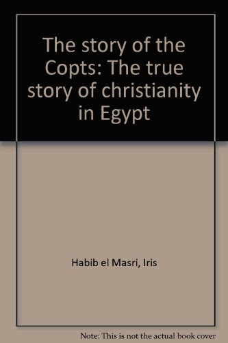 The story of the Copts: The true story of christianity in Egypt PDF