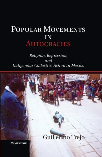 Popular Movements in Autocracies: Religion, Repression, and Indigenous Collective Action in Mexico (Cambridge Studies in