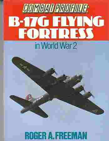 Combat Profile: B-17G Flying Fortress in World War 2 (Combat Profiles)