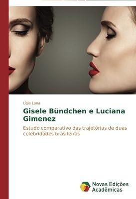 Gisele Bündchen e Luciana Gimenez: Estudo comparativo das trajetórias de duas celebridades brasileiras (Portuguese Edition)