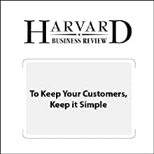To Keep Your Customers, Keep it Simple (Harvard Business Review) (       UNABRIDGED) by Patrick Spenner, Karen Freeman Narrated by Todd Mundt