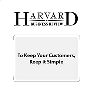 To Keep Your Customers, Keep it Simple (Harvard Business Review) Periodical