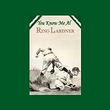 You Know Me, Al | Livre audio Auteur(s) : Ring Lardner Narrateur(s) : Dennis McKee
