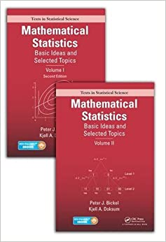 Mathematical Statistics: Basic Ideas And Selected Topics, Volumes I-II Package (Chapman & Hall/CRC Texts In Statistical Science)