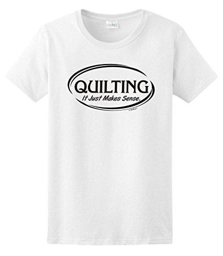Quilting It Just Makes Sense Ladies T-Shirt Large White