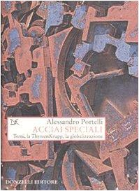 acciai-speciali-terni-la-thyssenkrupp-la-globalizzazione-saggi-storia-e-scienze-sociali