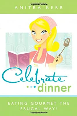 Celebrate Dinner! Eating Gourmet the Food Storage Way (English)
