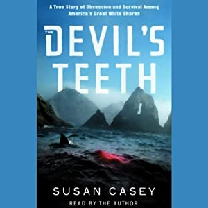 The Devil's Teeth: A True Story of Obsession and Survival Among America's Great White Sharks | [Susan Casey]