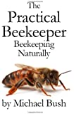 The Practical Beekeeper: Beekeeping Naturally