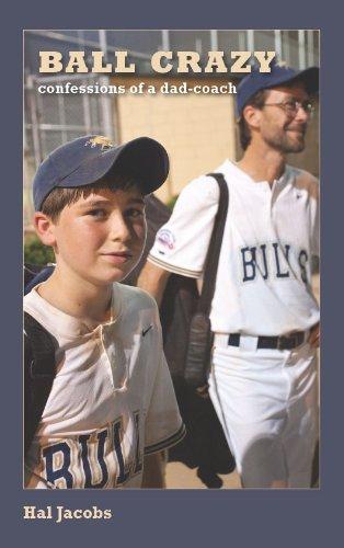 Ball Crazy: Confessions of a Dad-Coach