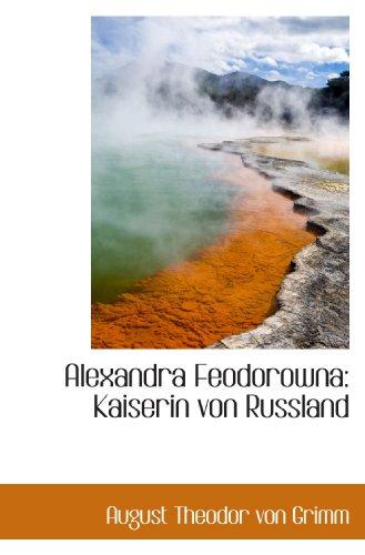 Alexandra Feodorowna: Kaiserin Von Russland