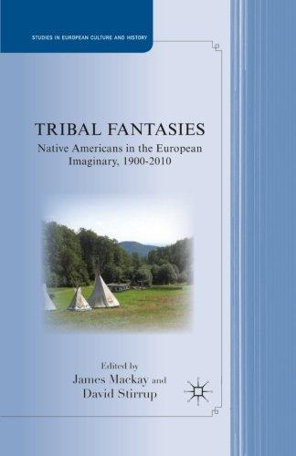 Tribal Fantasies: Native Americans in the European Imaginary, 1900-2010