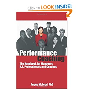 Performance Coaching: The Handbook for Managers, H.R. Professionals and Coaches Angus McLeod PhD