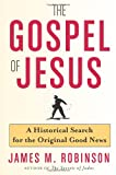The Gospel of Jesus: A Historical Search for the Original Good News (006085829X) by Robinson, James M.