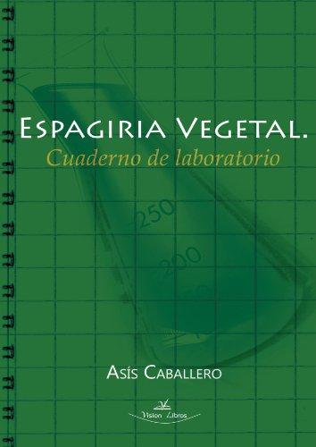 Espagiria Vegetal. Cuaderno de Laboratorio