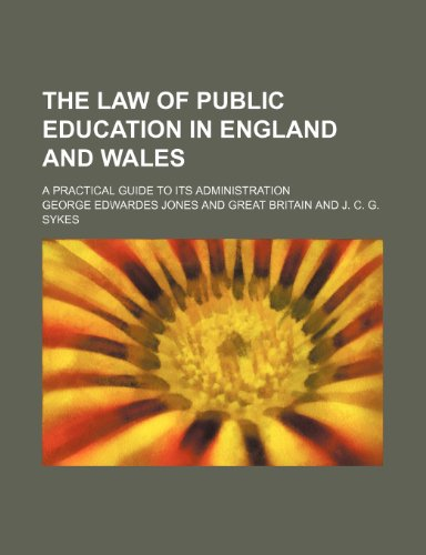 The law of public education in England and Wales; a practical guide to its administration
