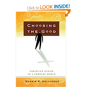 Choosing the Good: Christian Ethics in a Complex World Dennis P. Hollinger