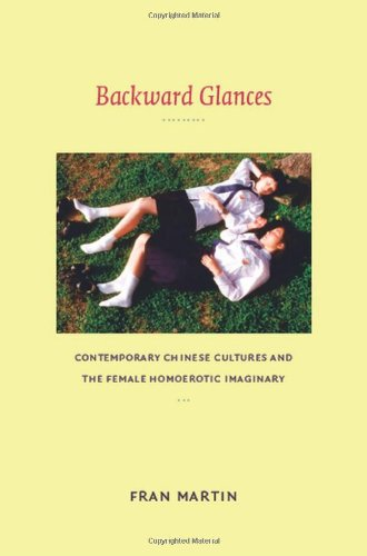 Backward Glances: Contemporary Chinese Cultures and the Female Homoerotic Imaginary (Asia-Pacific: Culture, Politics, and Society), Fran Martin