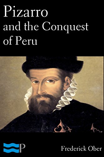 Frederick Ober - Pizarro and the Conquest of Peru