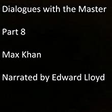 Dialogues with the Master: Part 8 Audiobook by Max Khan Narrated by Edward Lloyd